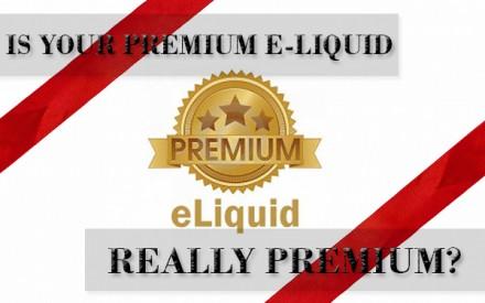 Is Your Premium E-Liquid Really Premium?