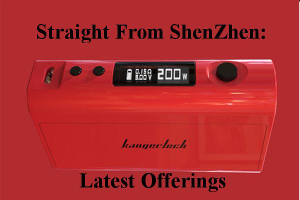 Straight From ShenZhen: KangerTechs Latest Offerings