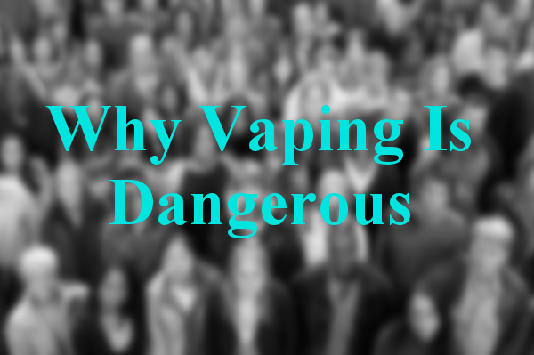 why vaping is dangerous