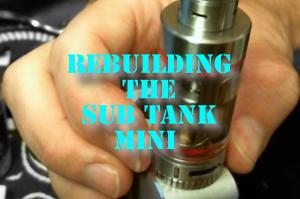 How To Rebuild The Sub Tank Mini Atomizer header