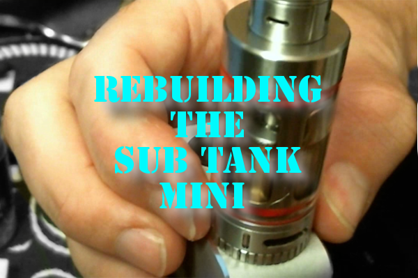 How To Rebuild The Sub Tank Mini Atomizer header