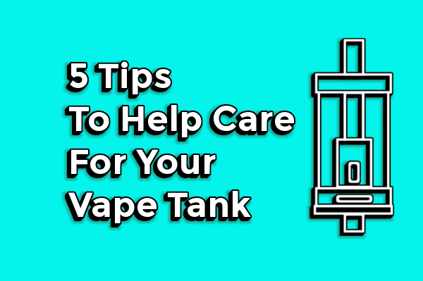 5 Tips To Help Care For Your Vape Tank featured image