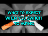 What To Expect When You Switch From Smoking