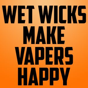 Fastest-Ways-To-Kill-Your-Coils-wet-wicks-are-happy-wicks