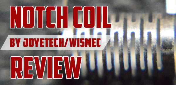 Notch Coil By Joyetech_Wismec Review featured image