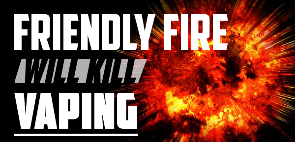friendly fire will kill vaping header