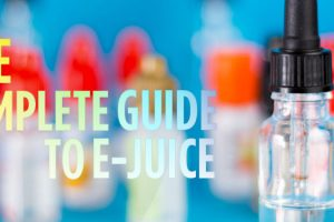 the complete guide to e-juice
