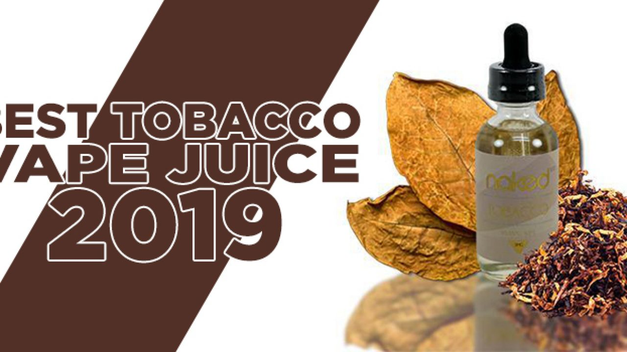 Best Tobacco Vape Juice 2019 - Guide To Vaping