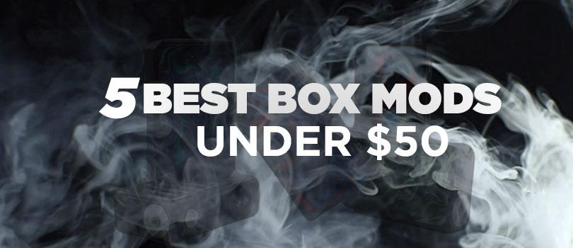 5 best box mods under 50